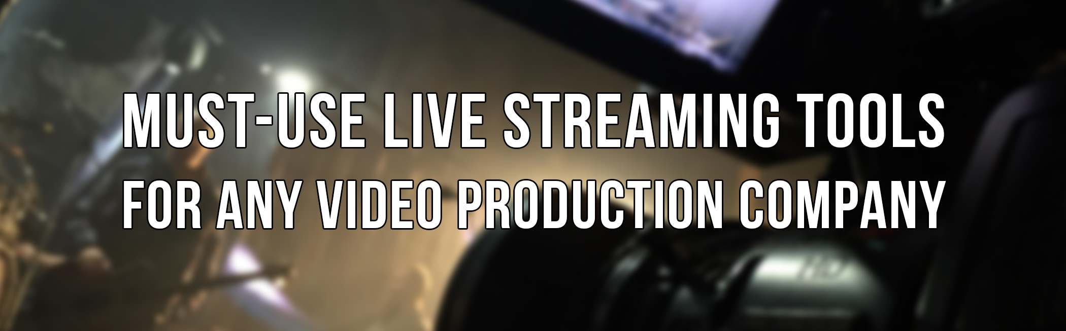 The Must-Use Tools for Live Stream Production