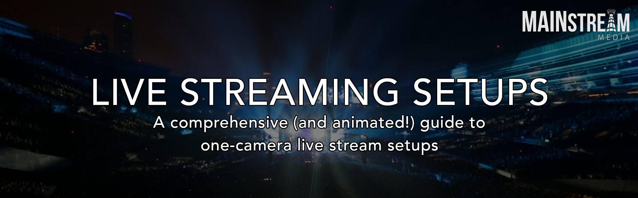 A Comprehensive (And Animated!) Guide to Live Streaming Setups