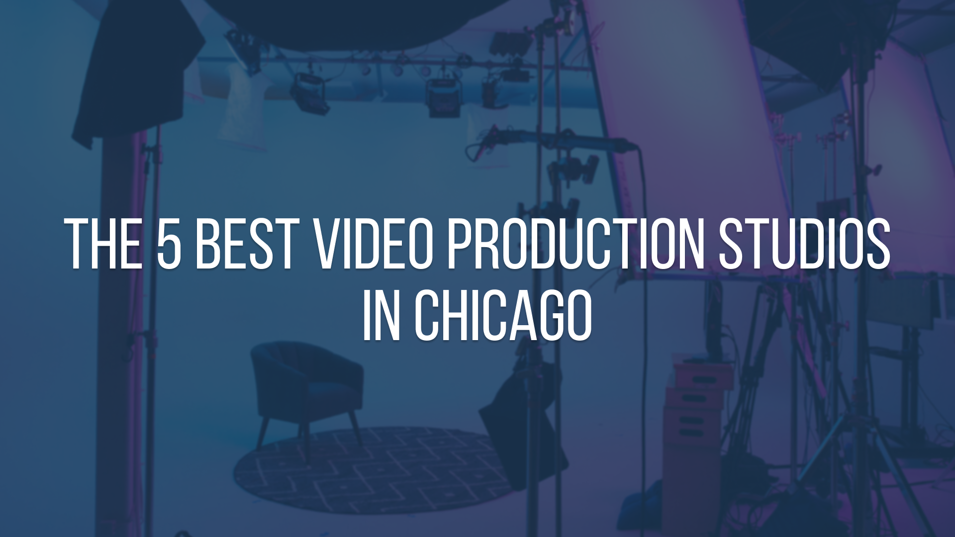 The 5 Best Video Production Studios in Chicago